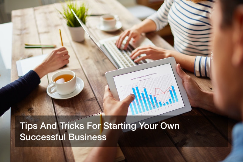 Tips And Tricks For Starting Your Own Successful Business