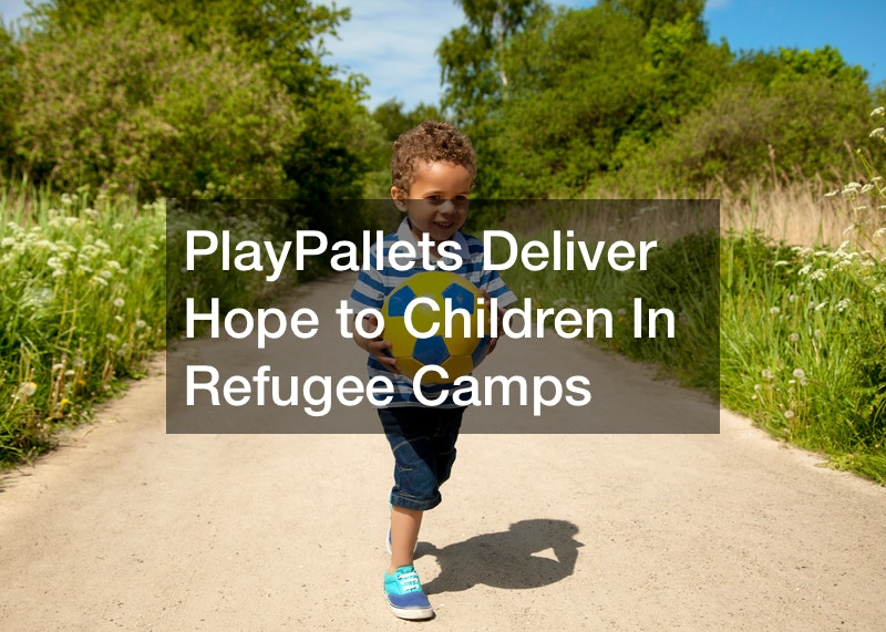 PlayPallets Deliver Hope to Children in Refugee Camps