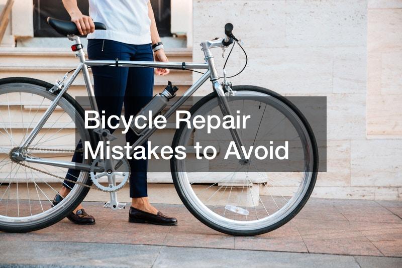 Bicycle Repair Mistakes to Avoid