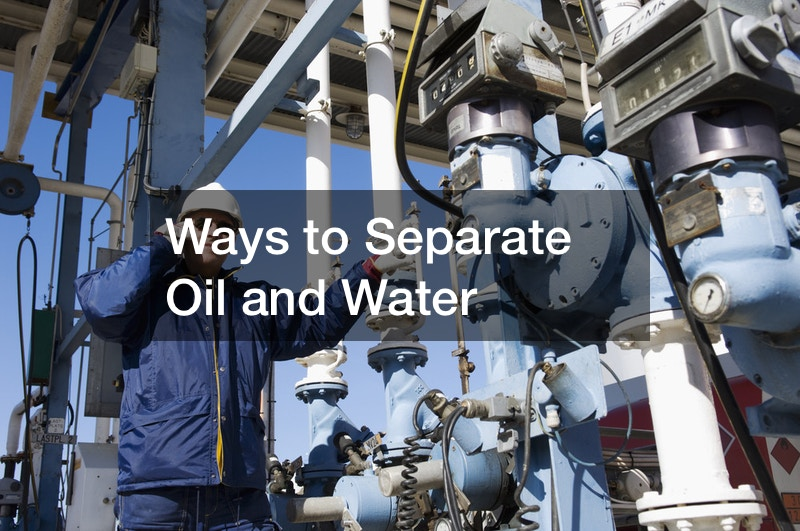 Ways to Separate Oil and Water